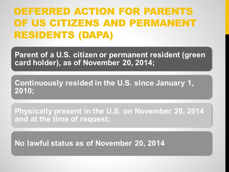 DEFERRED ACTION FOR PARENTS OF US CITIZENS AND PERMANENT RESIDENTS (DAPA) Parent of a U.S.
