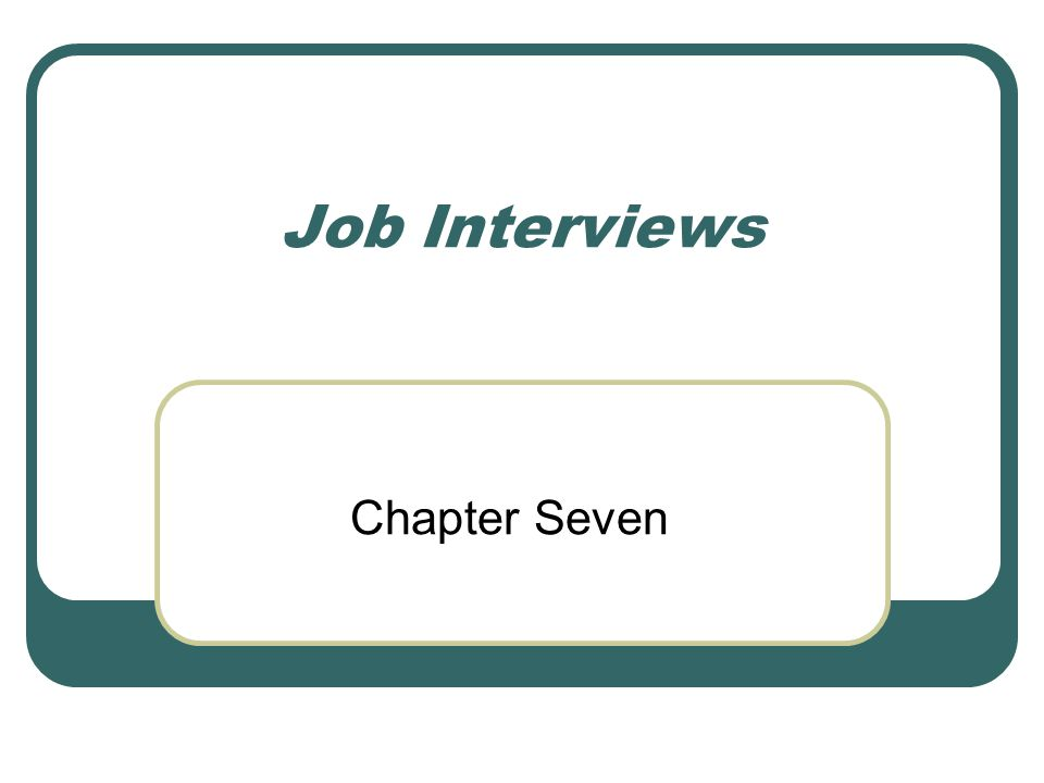 Job Interviews Chapter Seven