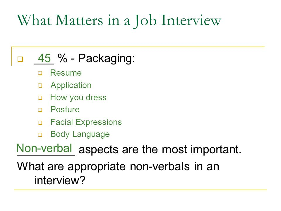 What Matters in a Job Interview  ___ % - Packaging:  _________ aspects are the most important.