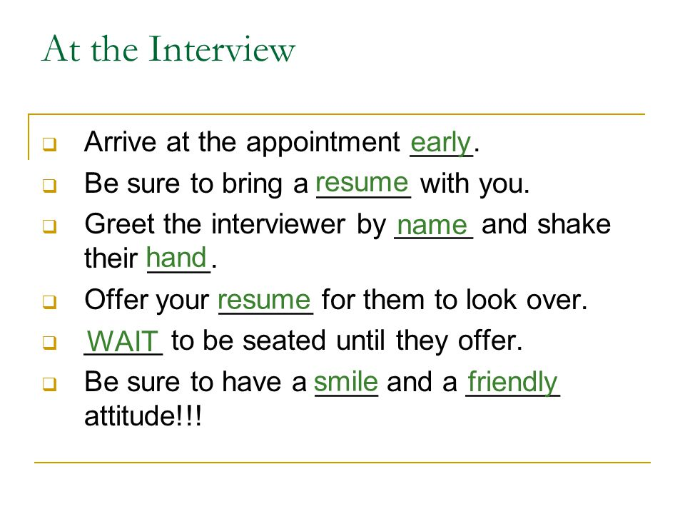 At the Interview  Arrive at the appointment ____.