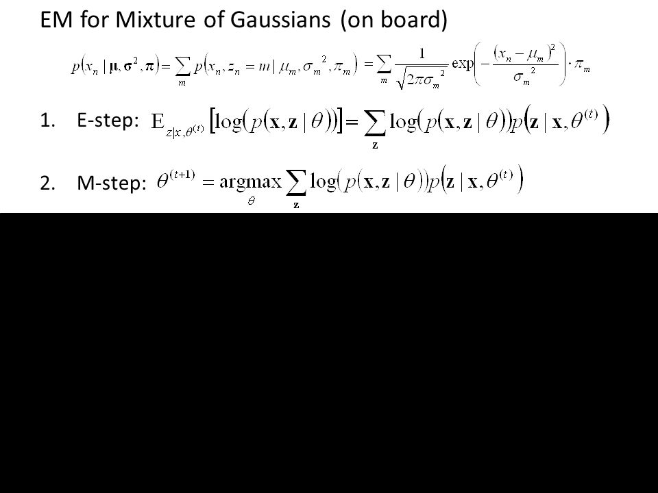 EM for Mixture of Gaussians (on board) 1.E-step: 2.M-step: