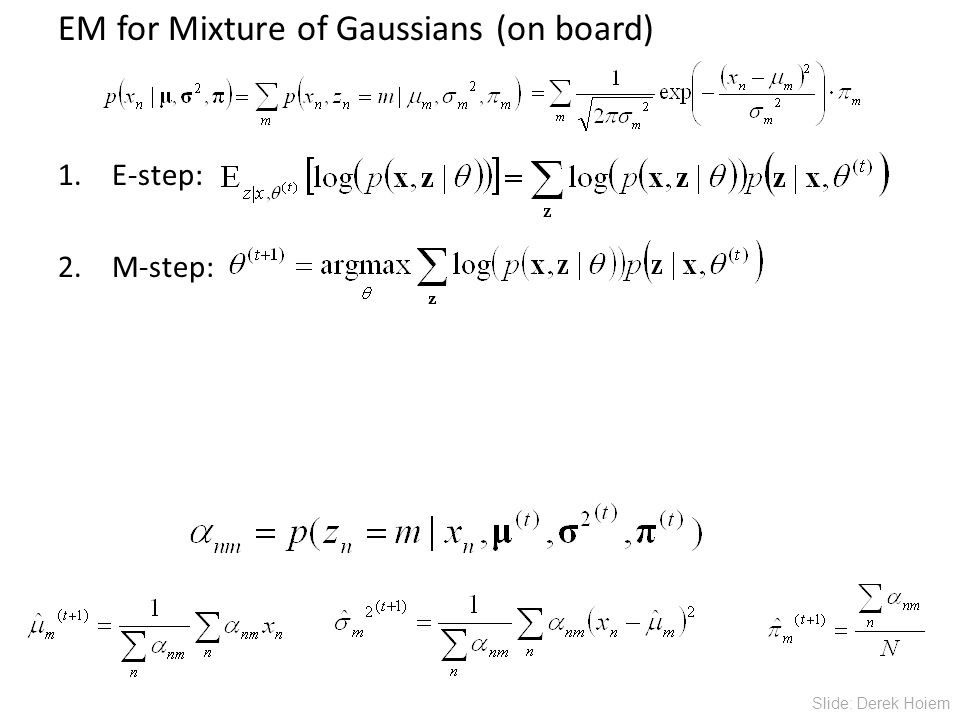 EM for Mixture of Gaussians (on board) 1.E-step: 2.M-step: Slide: Derek Hoiem