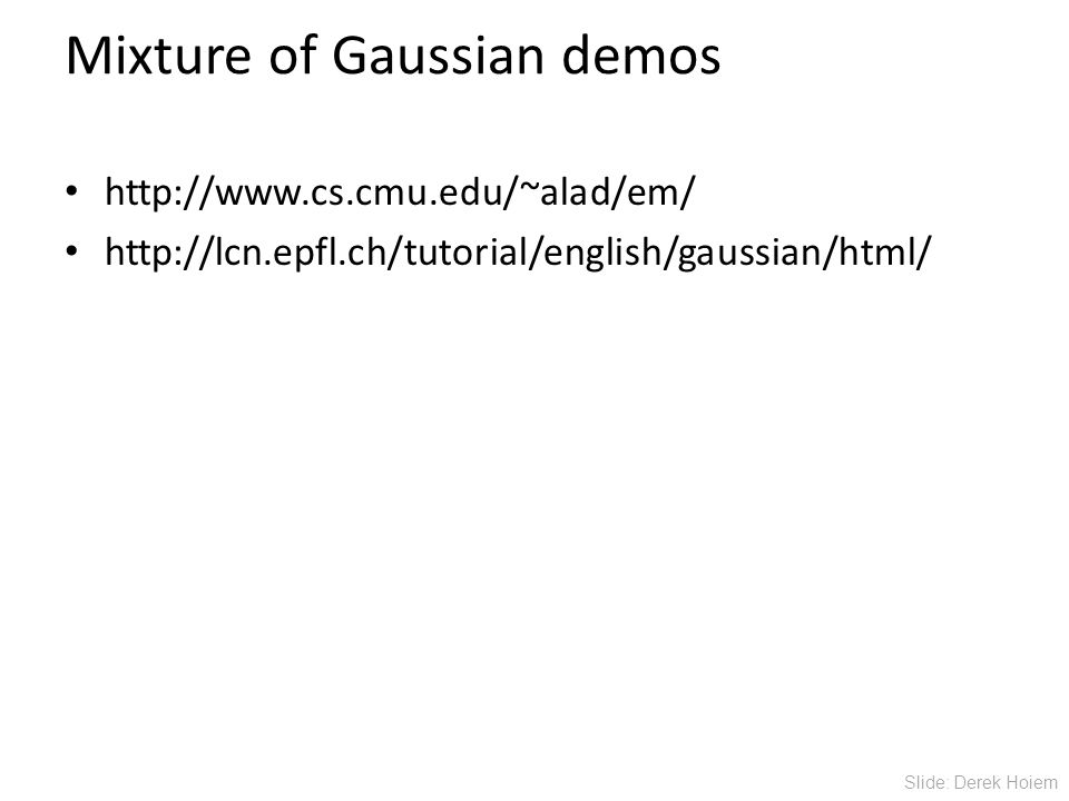 Mixture of Gaussian demos     Slide: Derek Hoiem