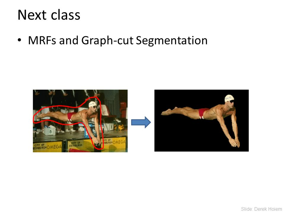 Next class MRFs and Graph-cut Segmentation Slide: Derek Hoiem