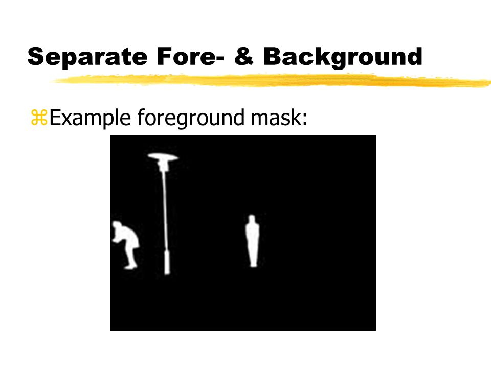 Separate Fore- & Background zExample foreground mask: