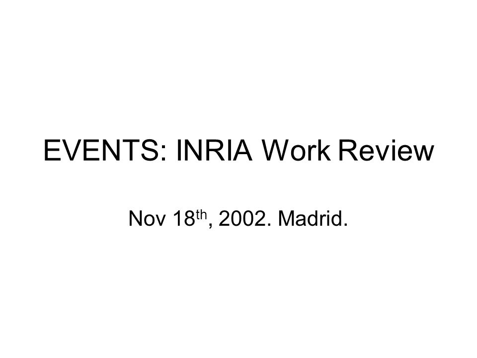 EVENTS: INRIA Work Review Nov 18 th, Madrid.