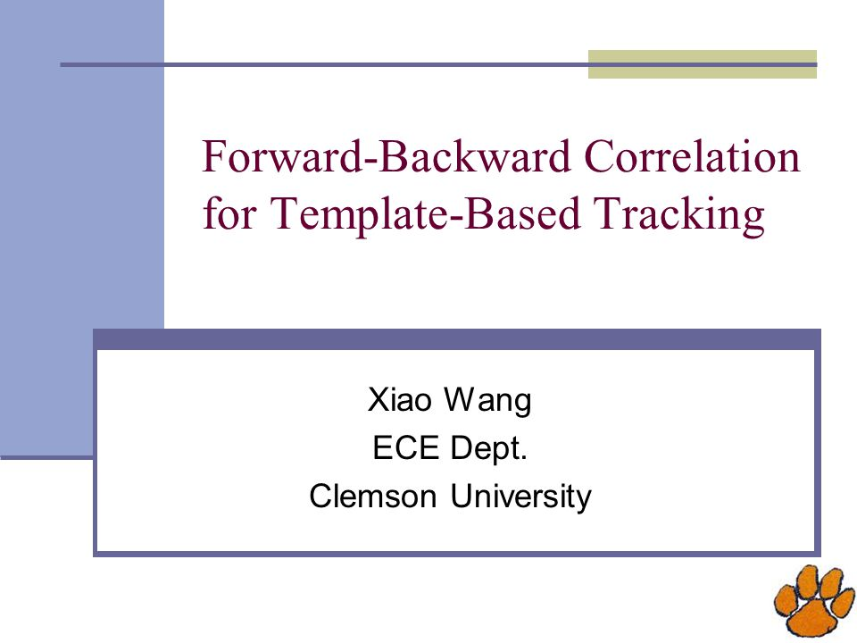 Forward-Backward Correlation for Template-Based Tracking Xiao Wang ECE Dept. Clemson University