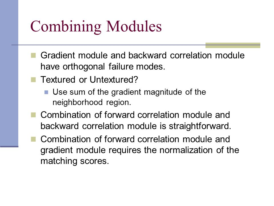 Combining Modules Gradient module and backward correlation module have orthogonal failure modes.
