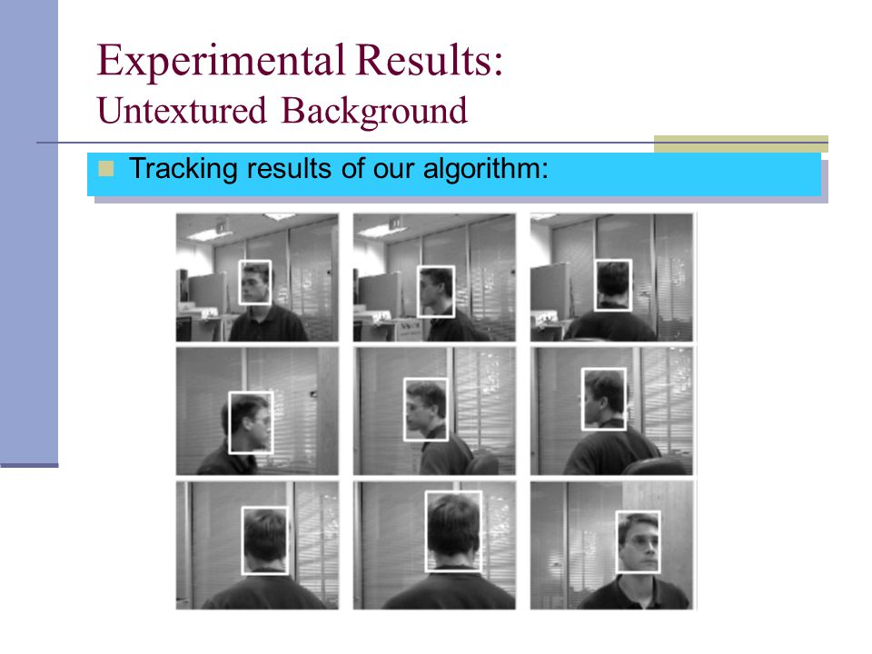 Experimental Results: Untextured Background Tracking results of our algorithm: