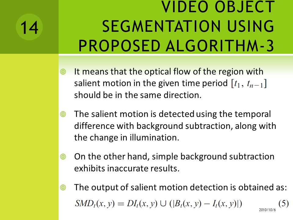  It means that the optical flow of the region with salient motion in the given time period should be in the same direction.