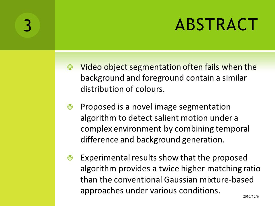 ABSTRACT  Video object segmentation often fails when the background and foreground contain a similar distribution of colours.