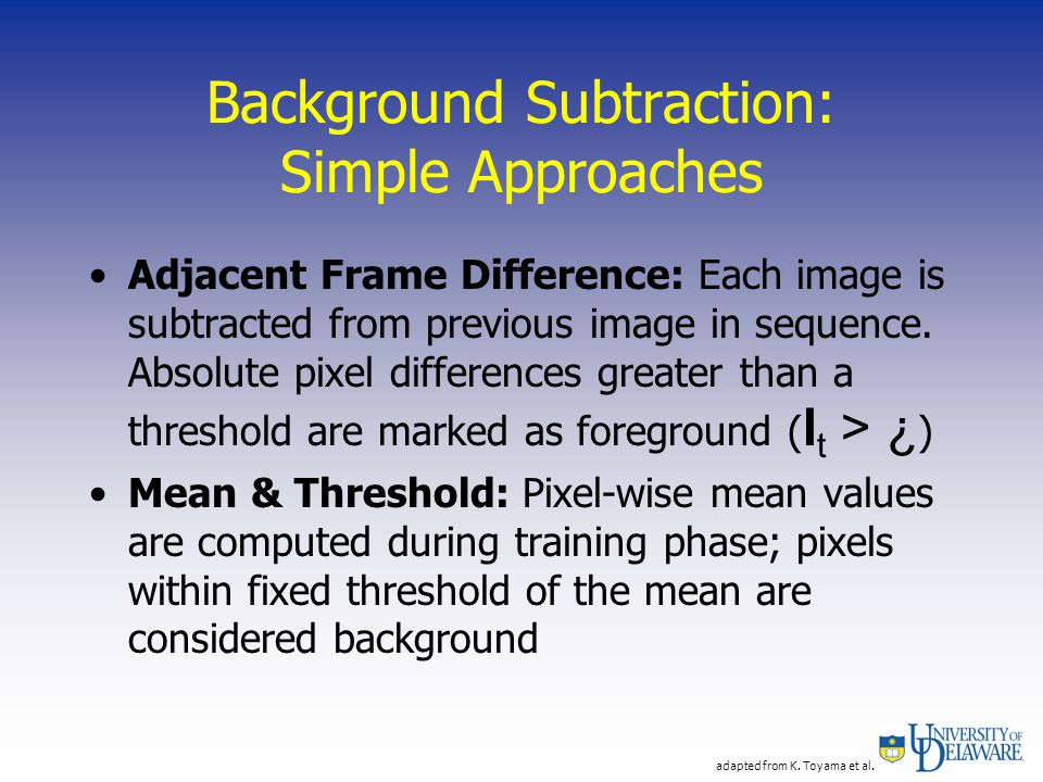 Background Subtraction: Simple Approaches Adjacent Frame Difference: Each image is subtracted from previous image in sequence.