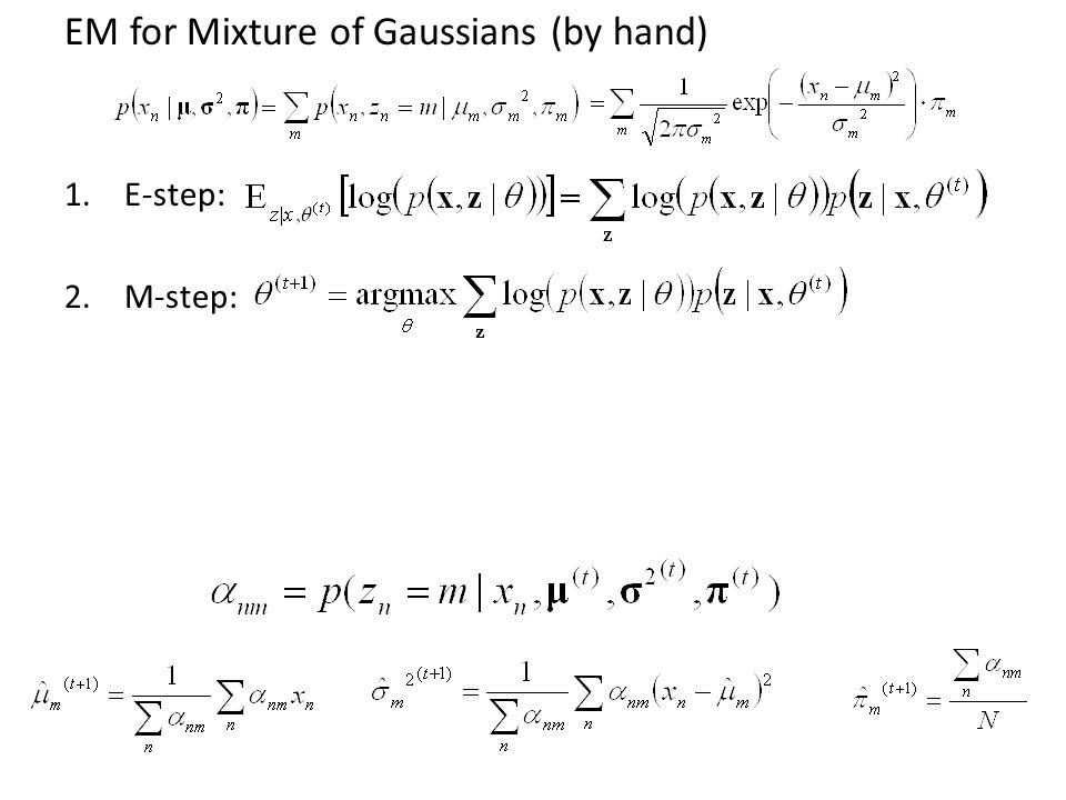 EM for Mixture of Gaussians (by hand) 1.E-step: 2.M-step: