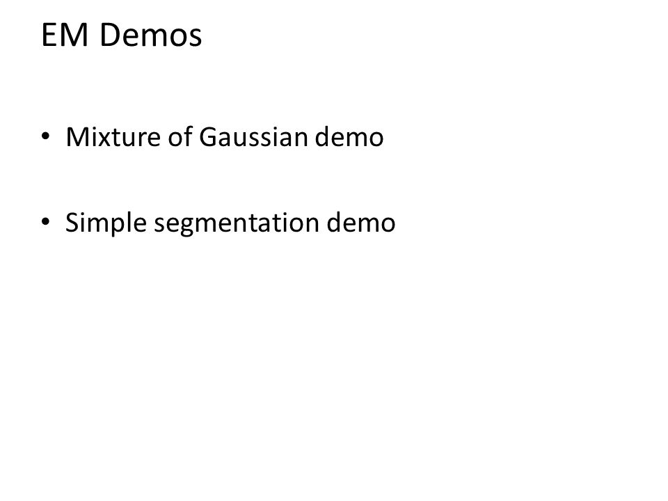 EM Demos Mixture of Gaussian demo Simple segmentation demo