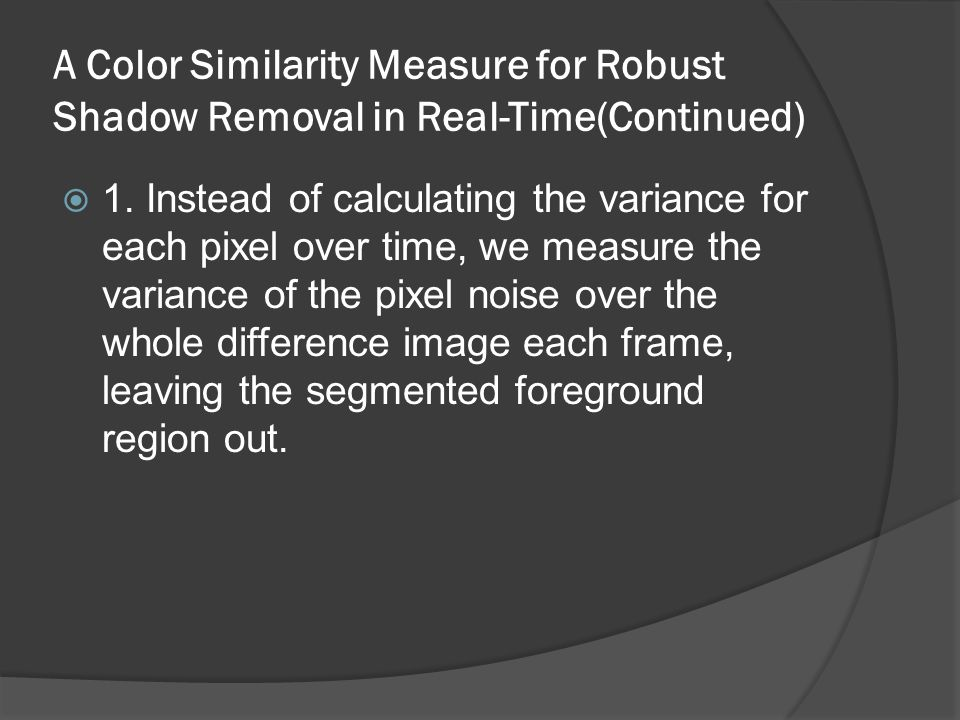 A Color Similarity Measure for Robust Shadow Removal in Real-Time(Continued)  1.