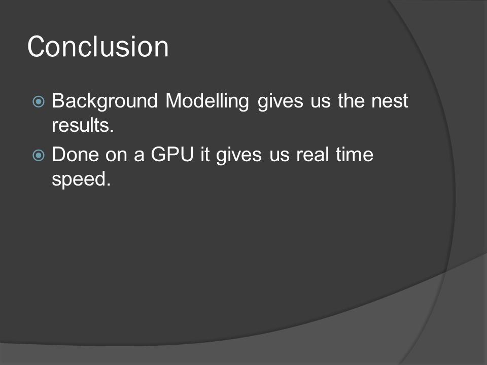 Conclusion  Background Modelling gives us the nest results.