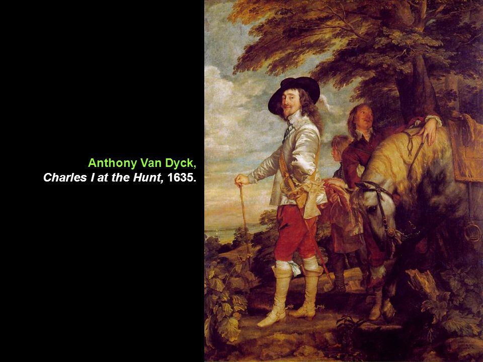 Anthony Van Dyck, Charles I at the Hunt, 1635.