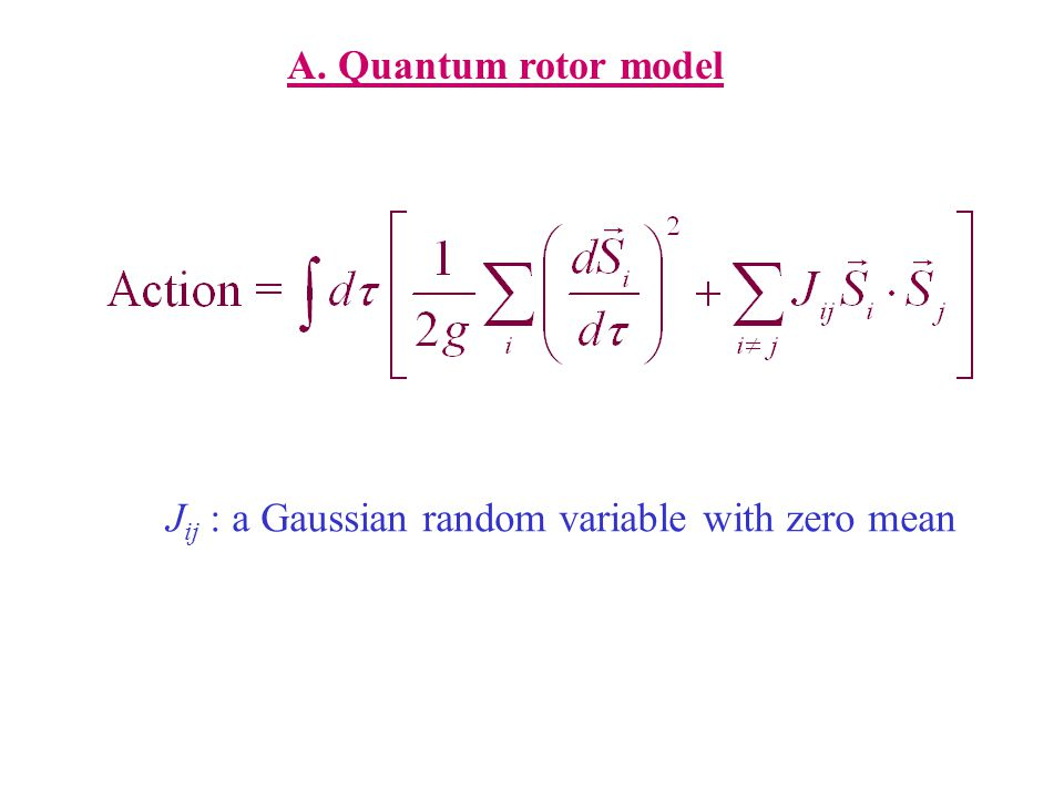 A. Quantum rotor model J ij : a Gaussian random variable with zero mean