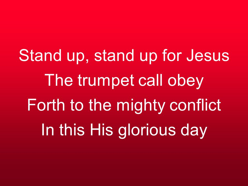 Stand up, stand up for Jesus The trumpet call obey Forth to the mighty conflict In this His glorious day