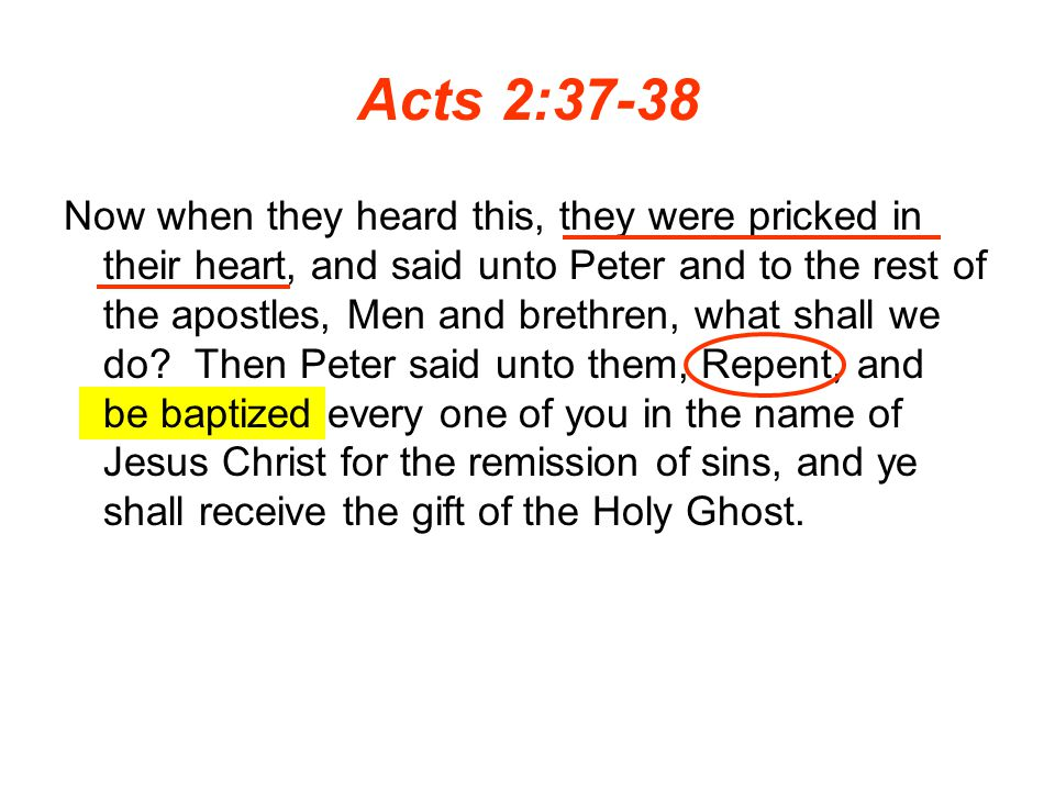 Acts 2:37-38 Now when they heard this, they were pricked in their heart, and said unto Peter and to the rest of the apostles, Men and brethren, what shall we do.