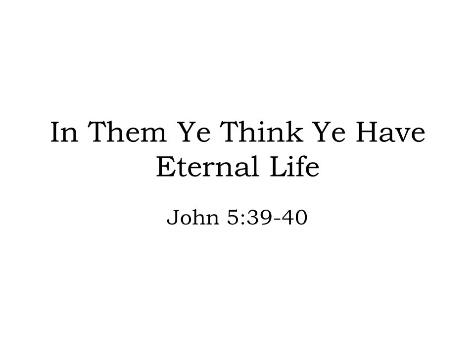 In Them Ye Think Ye Have Eternal Life John 5:39-40