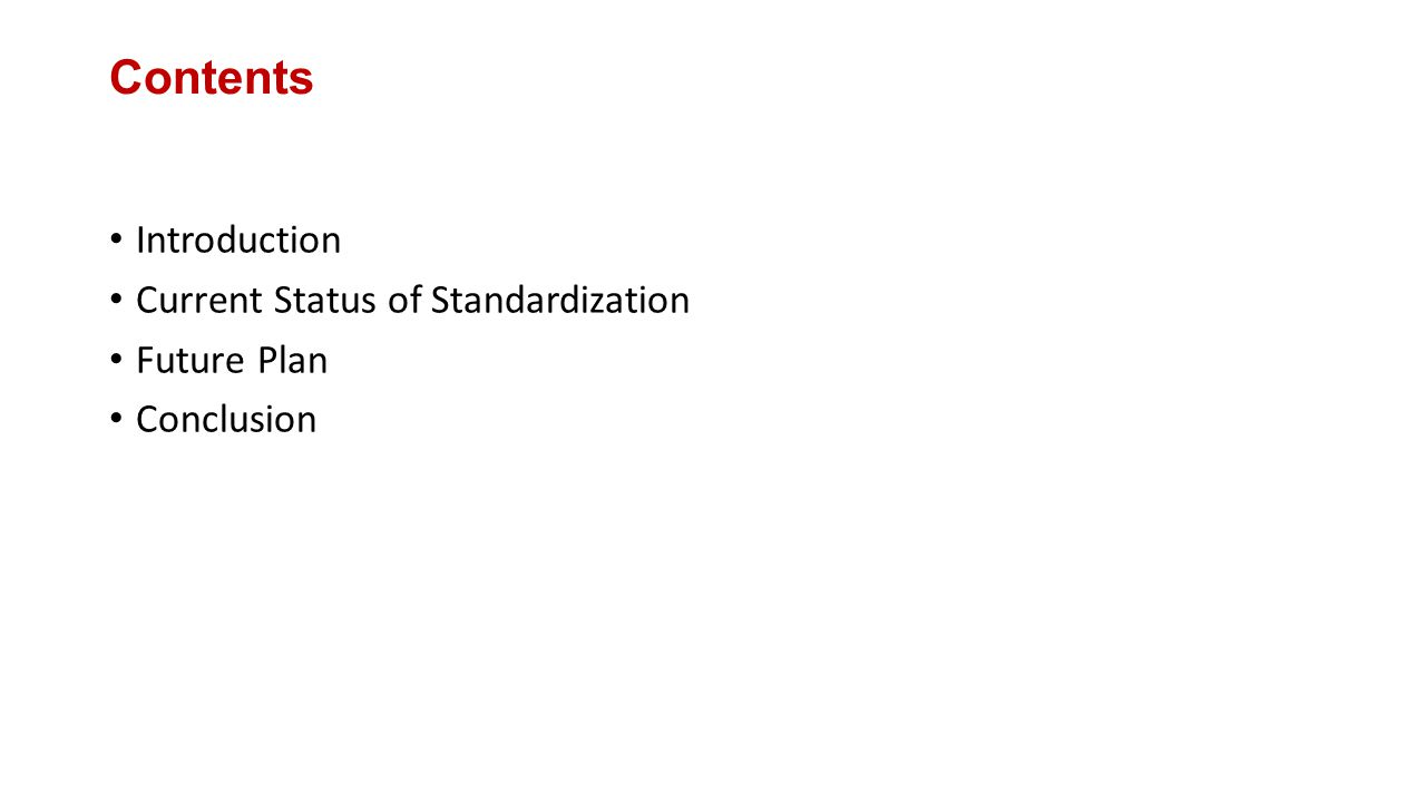 Contents Introduction Current Status of Standardization Future Plan Conclusion