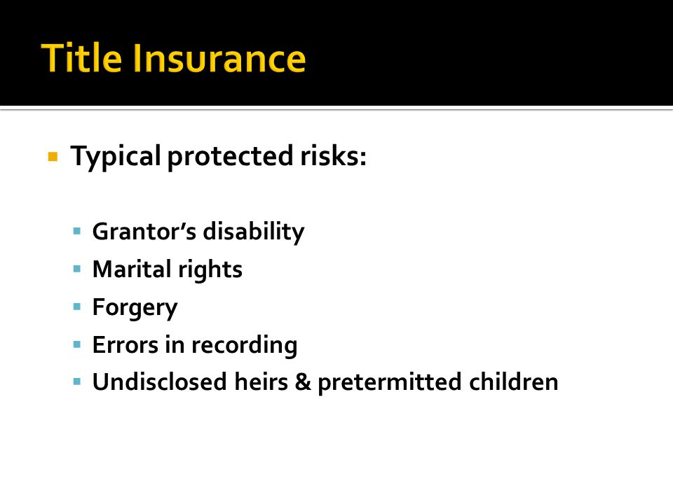  Typical protected risks:  Grantor's disability  Marital rights  Forgery  Errors in recording  Undisclosed heirs & pretermitted children