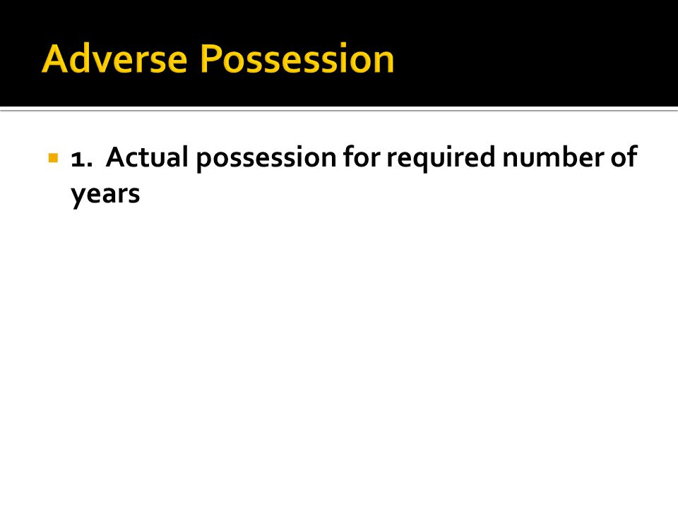  1. Actual possession for required number of years
