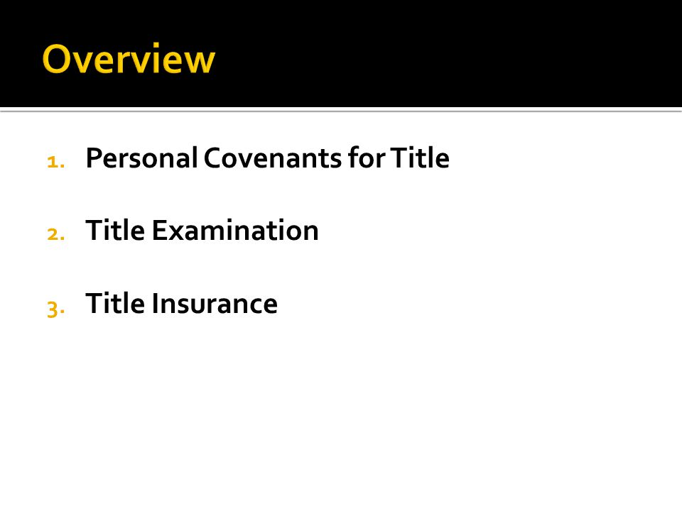 1. Personal Covenants for Title 2. Title Examination 3. Title Insurance
