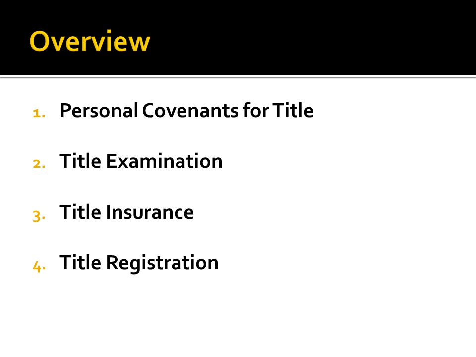 1. Personal Covenants for Title 2. Title Examination 3. Title Insurance 4. Title Registration