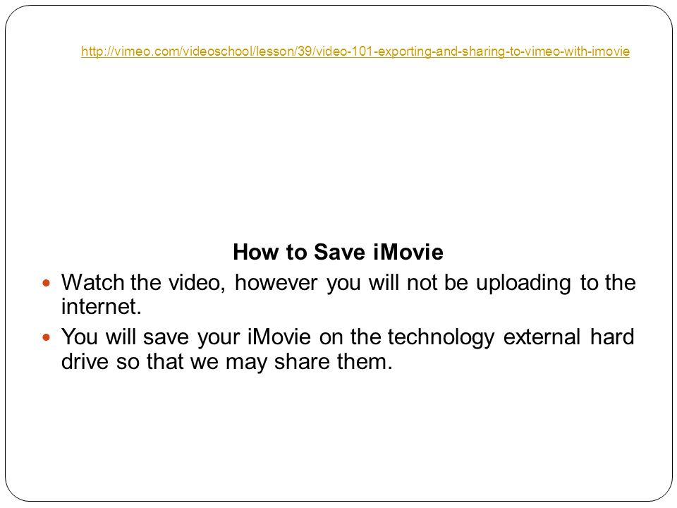 How to Save iMovie Watch the video, however you will not be uploading to the internet.