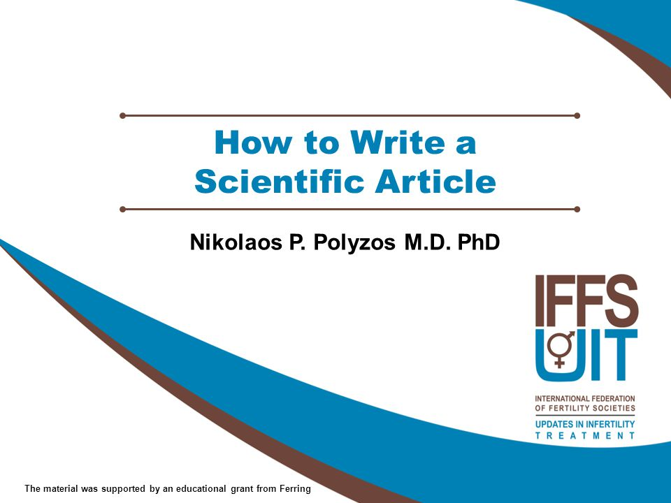 The material was supported by an educational grant from Ferring How to Write a Scientific Article Nikolaos P.