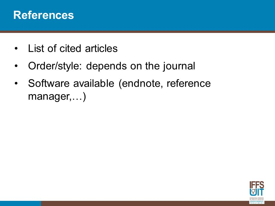 References List of cited articles Order/style: depends on the journal Software available (endnote, reference manager,…)