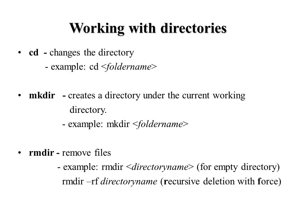 cd - changes the directory - example: cd mkdir - creates a directory under the current working directory.