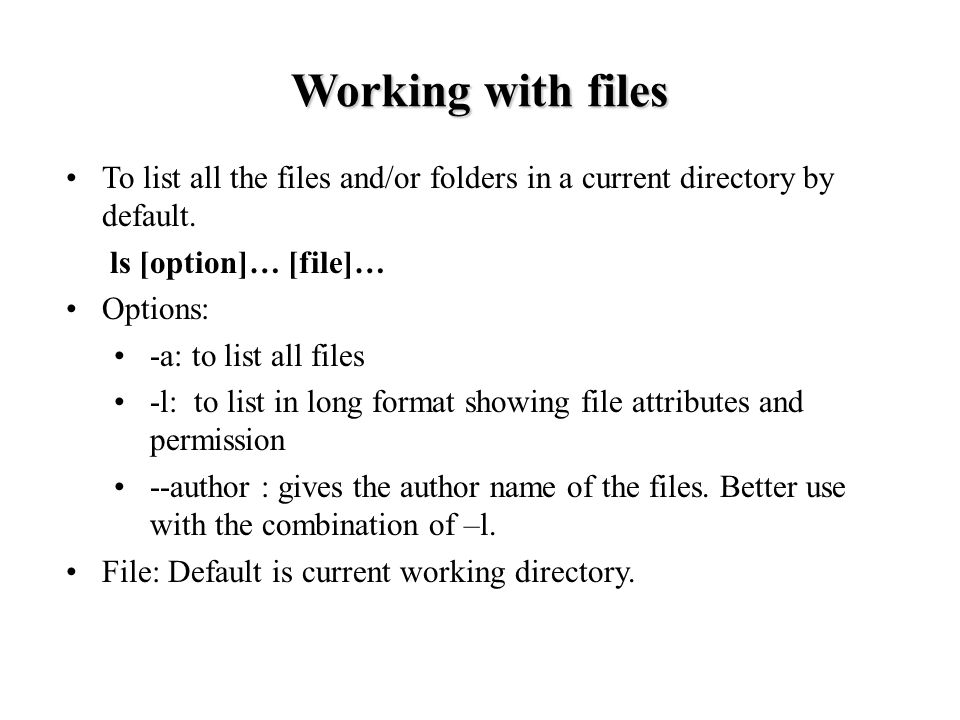 Working with files To list all the files and/or folders in a current directory by default.