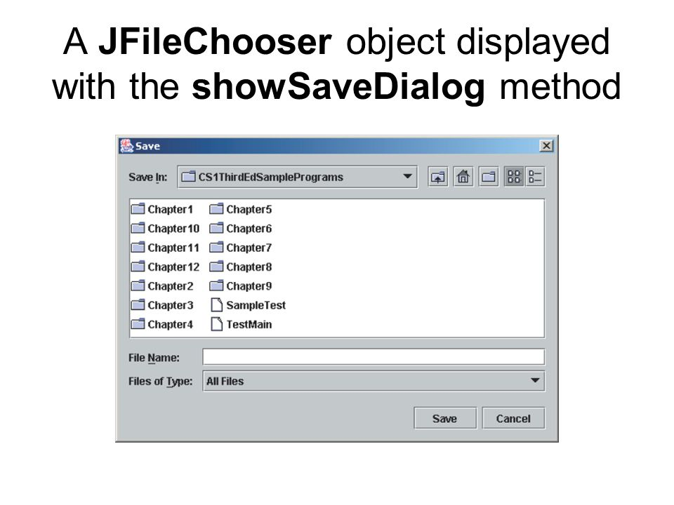 A JFileChooser object displayed with the showSaveDialog method