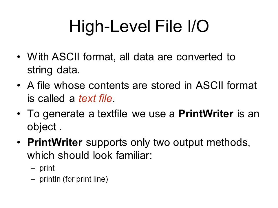 High-Level File I/O With ASCII format, all data are converted to string data.