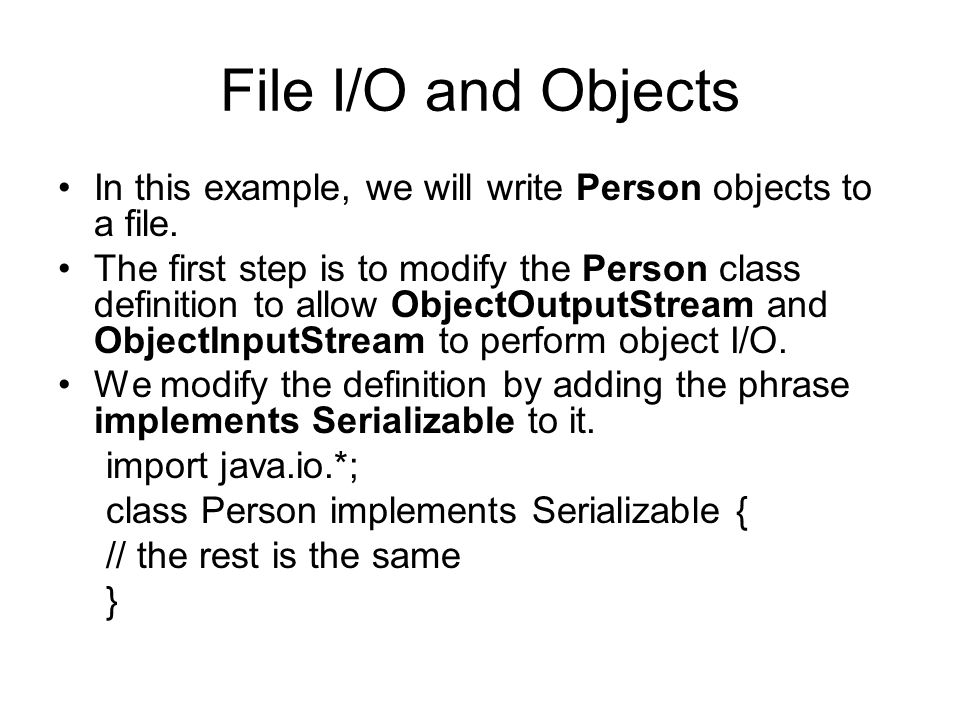 File I/O and Objects In this example, we will write Person objects to a file.