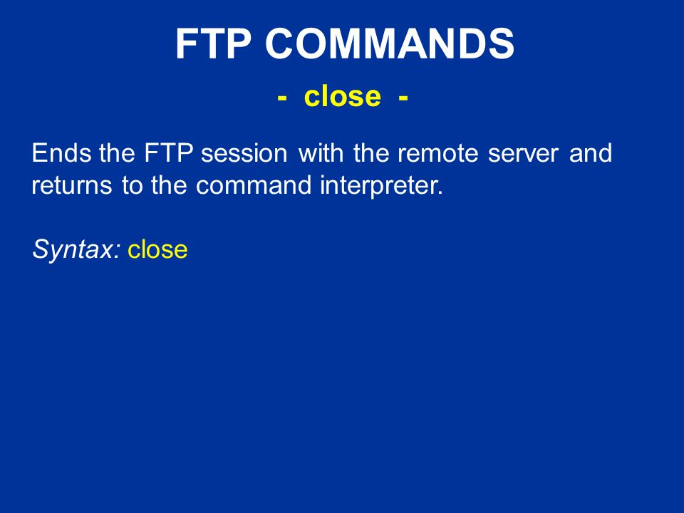 FTP COMMANDS Ends the FTP session with the remote server and returns to the command interpreter.