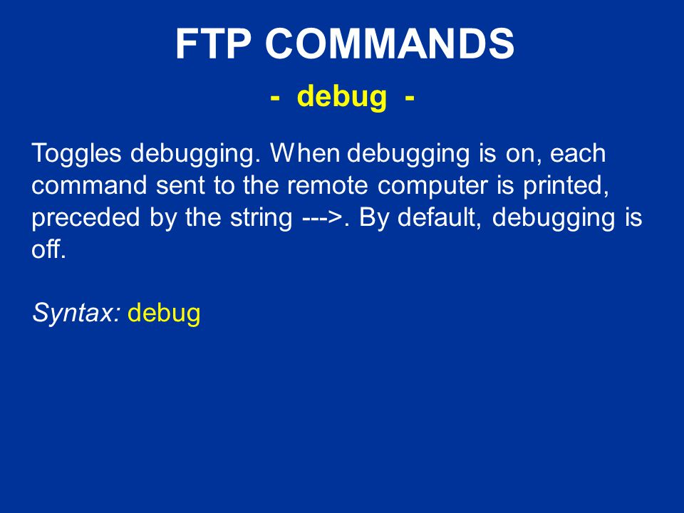 FTP COMMANDS Toggles debugging.