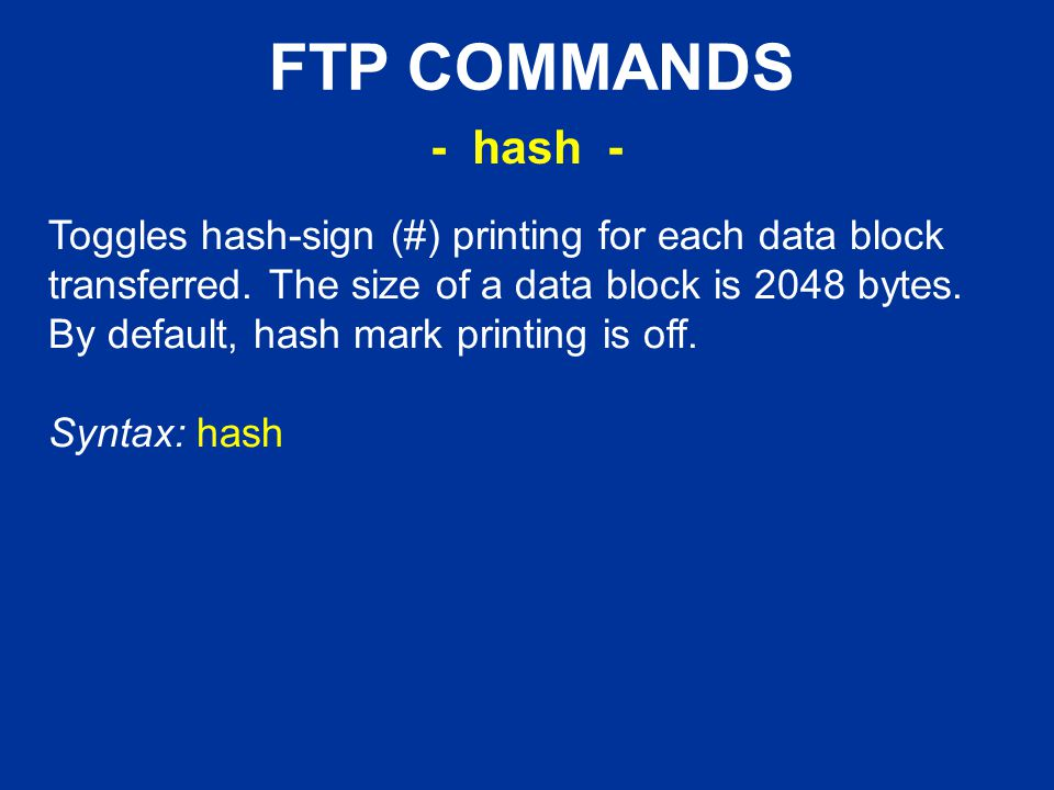 FTP COMMANDS Toggles hash-sign (#) printing for each data block transferred.