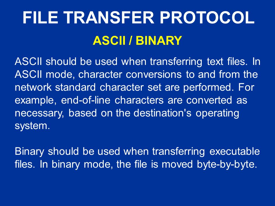 FILE TRANSFER PROTOCOL ASCII should be used when transferring text files.