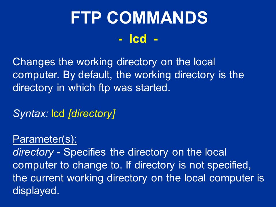 FTP COMMANDS Changes the working directory on the local computer.