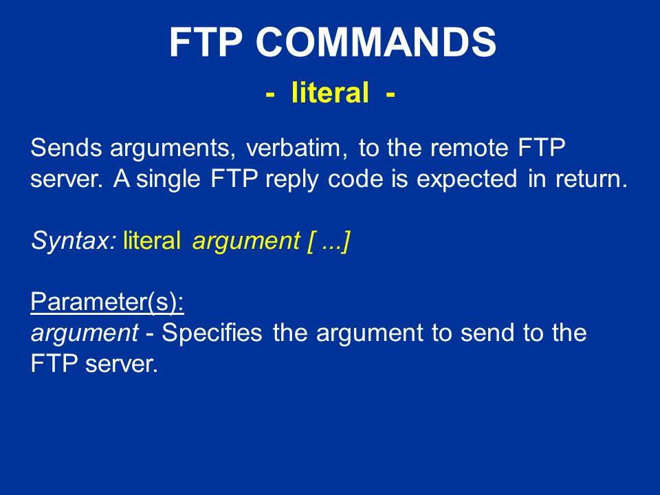 FTP COMMANDS Sends arguments, verbatim, to the remote FTP server.