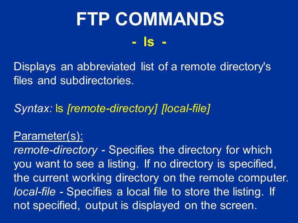 FTP COMMANDS Displays an abbreviated list of a remote directory s files and subdirectories.