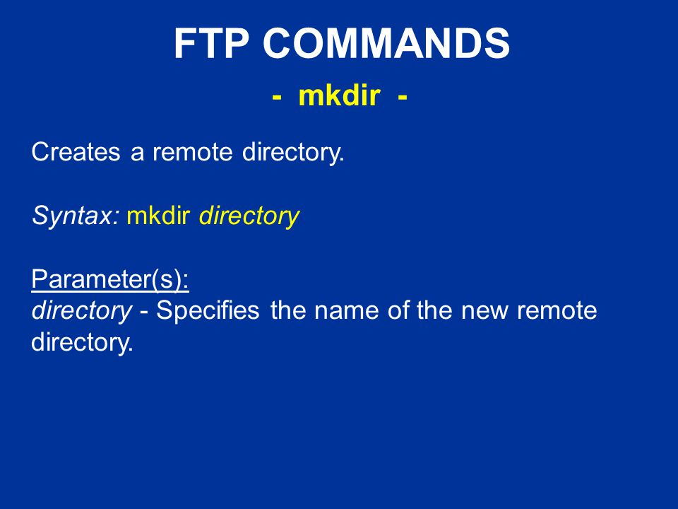 FTP COMMANDS Creates a remote directory.
