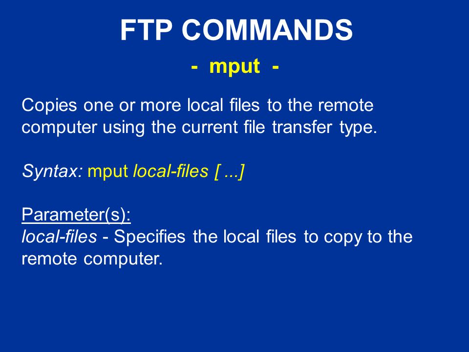 FTP COMMANDS Copies one or more local files to the remote computer using the current file transfer type.