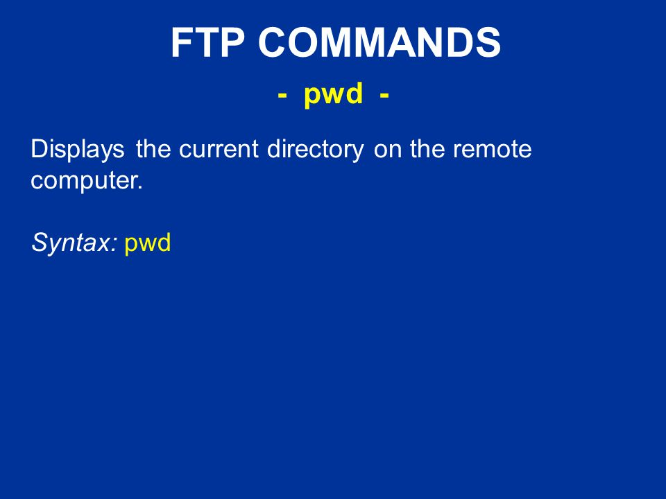 FTP COMMANDS Displays the current directory on the remote computer. Syntax: pwd - pwd -