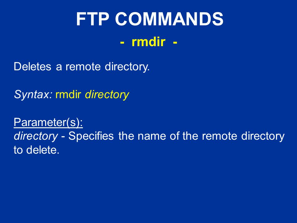 FTP COMMANDS Deletes a remote directory.
