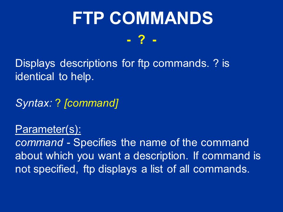 FTP COMMANDS Displays descriptions for ftp commands.